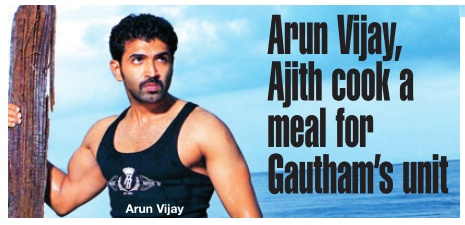 Arun Vijay, Ajith cook a meal for Gautham's unit